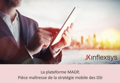 InfleXsys Livre Blanc La plateforme MADP pièce maîtresse de la stratégie mobile des DSI