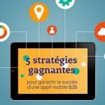 [Infographie] 5 stratégies gagnantes pour garantir le succès d'une application mobile B2B