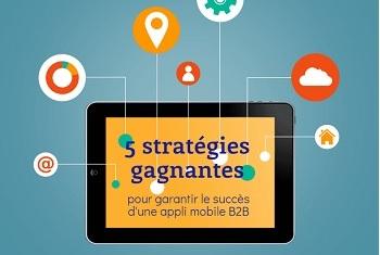[Infographie] 5 stratégies gagnantes pour garantir le succès d'une appli mobile B2B