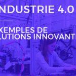 La digitalisation de l'industrie : 4 exemples de solutions innovantes pour optimiser les interventions sur site