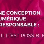 Conception numérique et responsable : oui, c'est possible !