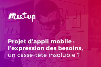 InfleXsys Meetup Appli mobile l'expressions des besoins un casse tête insoluble ?