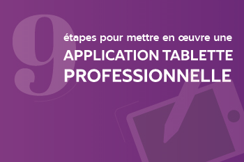 Application tablette professionnelle : les 9 étapes de la mise en oeuvre InfleXsys