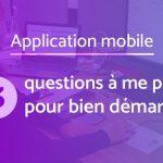 3 questions à me poser avant de me lancer dans le projet de développer une application mobile