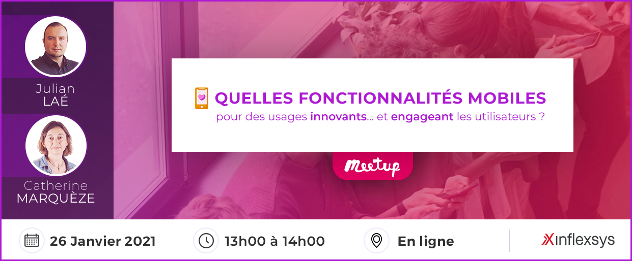 Meetup InfleXsys 26 janvier 2021 Quelles fonctionnalités mobiles pour des usages innovants… et engageant les utilisateurs ?