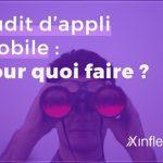 Audit d'application mobile : en quoi cela consiste et pour quels bénéfices ?