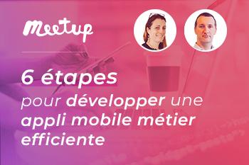 Application mobile métier efficiente : les 6 étapes (Replay Meetup) InfleXsys